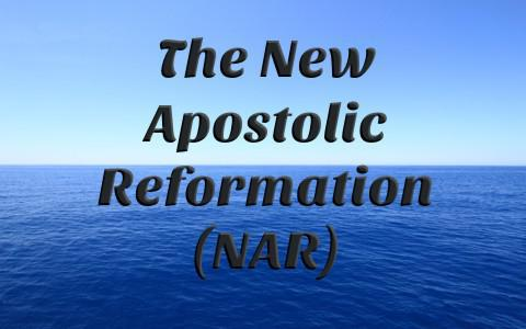 The False Doctrine of the New Apostolic Reformation Movement NAR