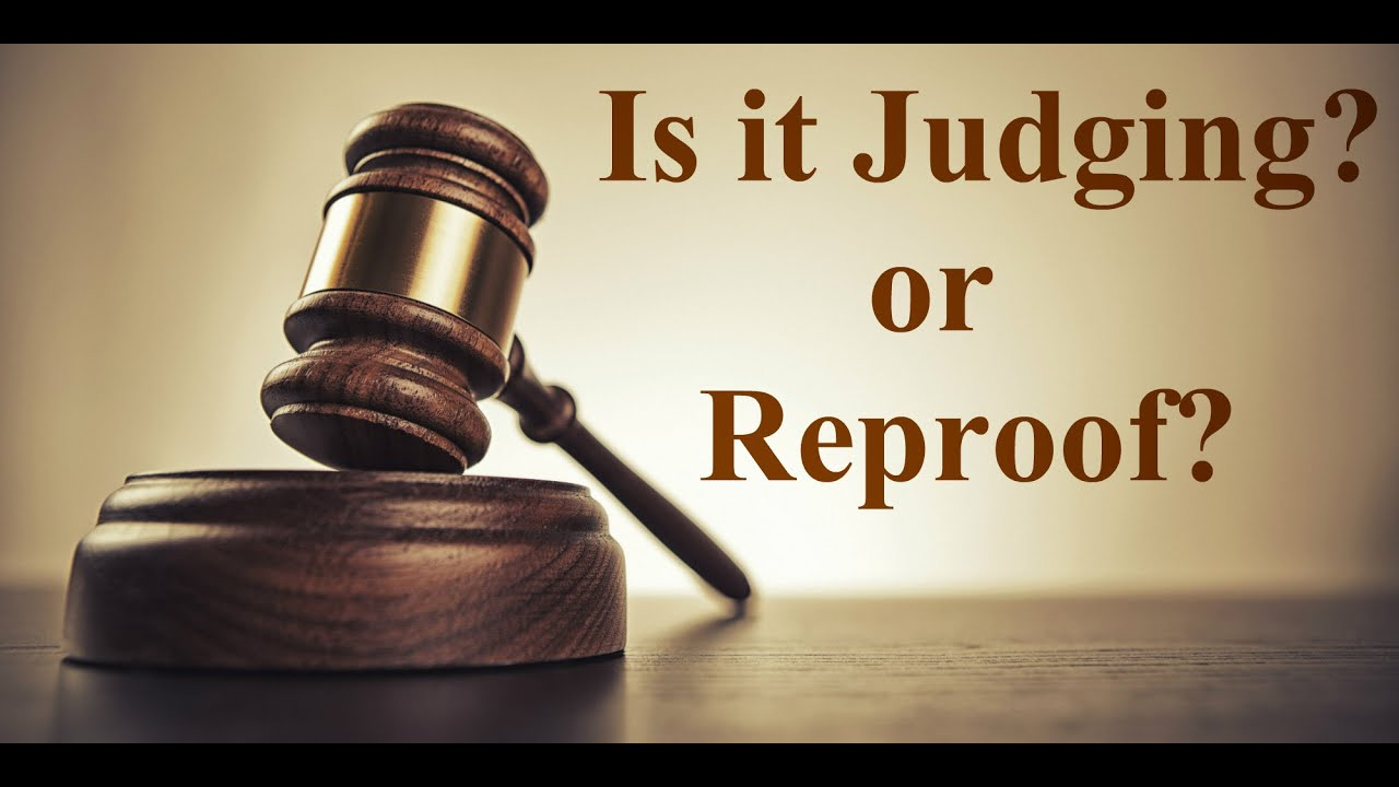 Whats the Difference between Judging & Reproof